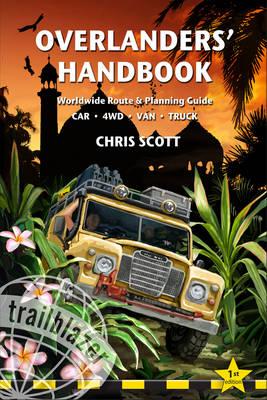Overlanders' Handbook: Worldwide Route and Planning Guide - Car, 4wd, Van, Truck (Hardback)