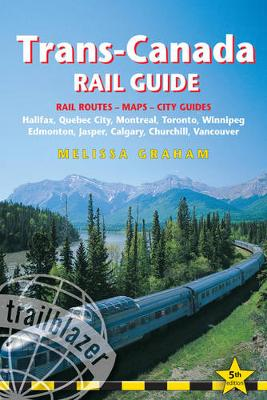 Trans-Canada Rail Guide: Practical Guide with 28 Maps to the Rail Route from Halifax to Vancouver & 10 Detailed City Guides (Paperback)