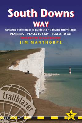South Downs Way: Trailblazer British Walking Guide: Practical Guide to Walking the Whole Way with 60 Maps, Places to Stay, Places to Eat - British Walking Guides (Paperback)