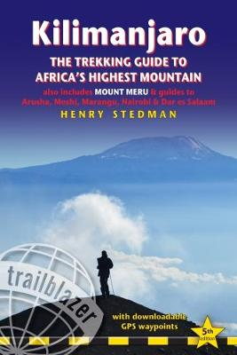 Kilimanjaro: The Trekking Guide to Africa's Highest Mountain, also includes Mount Meru & guides to Arusha, Moshi, Marangu, Nairobi & Dar es Salaam (Paperback)