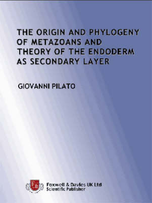 The Origin and Phylogeny of the Metazoans and the Theory of Endoderm as Secondary Layer (Paperback)