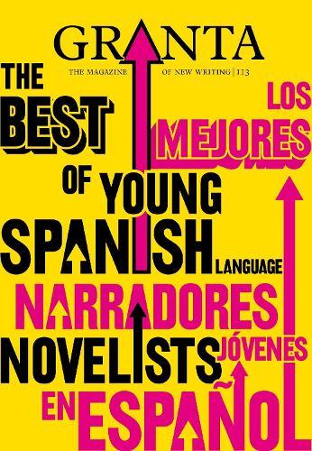 Granta 113: Best Young Spanish Language Novelists (Paperback)