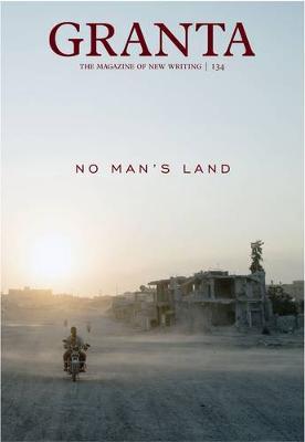 Granta 134: No Man's Land - Granta: The Magazine of New Writing (Paperback)