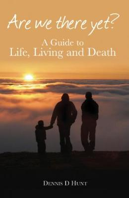 Are We There Yet?: A Guide to Life, Living and Death (Paperback)