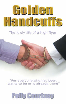 Golden Handcuffs: The Lowly Life of a High Flyer (Paperback)