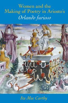"Women and the Making of Poetry in Aristo's ""Orlando Furioso"" (Paperback)"