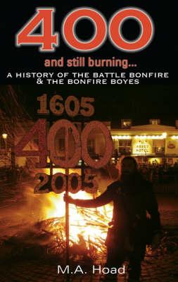400 and Still Burning: A History of Battle Bonfire and Battle Bonfire Boyes (Paperback)