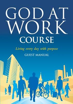 God at Work Course Guest Manual: Living Every Day With Purpose