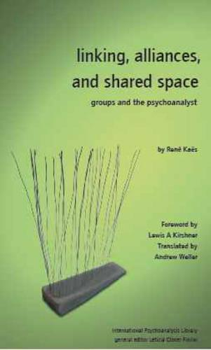 Linking, Alliances, and Shared Space: Groups and the Psychoanalyst - The International Psychoanalytical Association International Psychoanalysis Library (Paperback)