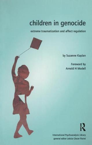 Children in Genocide: Extreme Traumatization and Affect Regulation - The International Psychoanalytical Association International Psychoanalysis Library (Paperback)