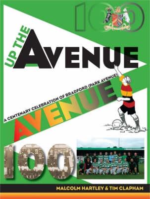 Up the Avenue: A Centenary Celebration of Bradford Park Avenue (Paperback)