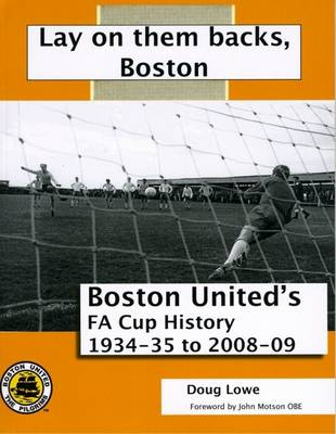 Lay on Them Backs, Boston: Boston United's FA Cup History 1934-35 to 2008-09 (Paperback)