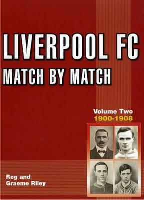 Liverpool FC Match by Match 1900-1908: 1892-1908 Volume 2 (Paperback)