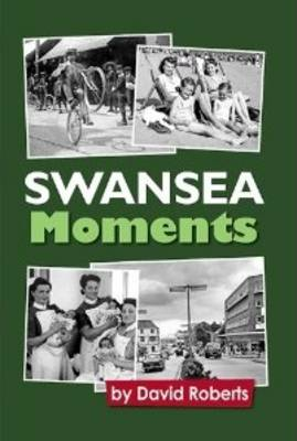 Swansea - Moments in Time!: Vol. 15 (Hardback)