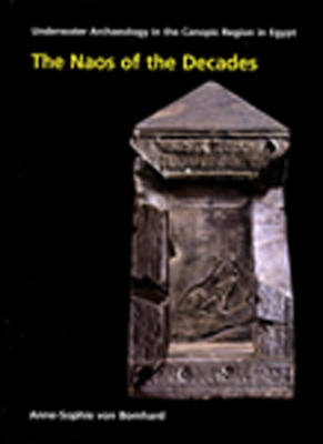 The Naos of the Decades: Underwater Archaeology in the Canopic region in Egypt - OCMA Monograph 3 (Hardback)