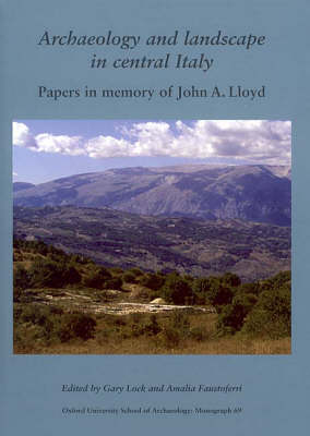 Archaeology and Landscape in Central Italy - Oxford University School of Archaeology Monograph 69 (Hardback)