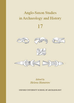 Anglo-Saxon Studies in Archaeology and History Volume 17 - Anglo-Saxon Studies in Archaeology and History 17 (Paperback)