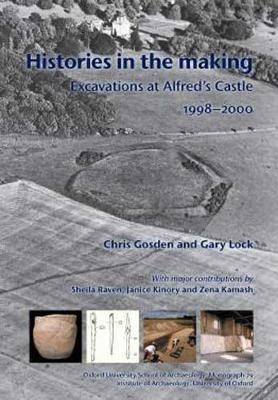 Histories in the Making: Excavations at Alfred's Castle, 1998-2000 - Oxford University School of Archaeology Monograph 79 (Hardback)