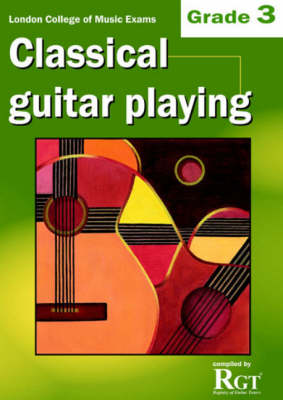 London College of Music Classical Guitar Playing Grade 3 -2018 RGT (Paperback)