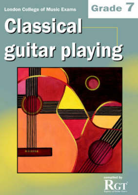 London College of Music Classical Guitar Playing Grade 7 -2018 RGT (Paperback)