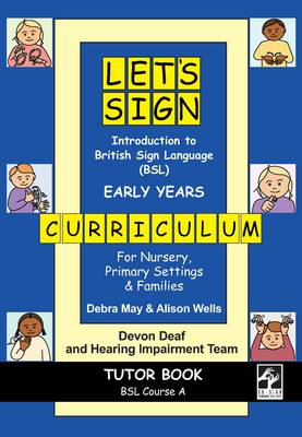 Let's Sign Introduction to British Sign Language (BSL) Early Years Curriculum Tutor Book: BSL Course A, for Nursery, Primary Settings and Families - Lets Sign Series of British Sign Language (BSL) Educational Materials (Paperback)