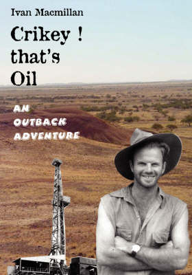 Crikey, That's Oil!: An Outback Adventure (Paperback)