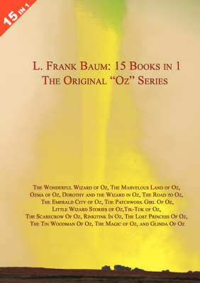 "LARGE 15 Books in 1: L. Frank Baum's Original ""Oz"" Series. The Wonderful Wizard of Oz, The Marvelous Land of Oz, Ozma of Oz, Dorothy and the Wizard in Oz, The Road to Oz, The Emerald City of Oz, The Patchwork Girl Of Oz, Little Wizard Stories of Oz, Tik-T (Paperback)"