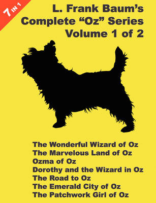 """7 Books in 1: L. Frank Baum's """"Oz"""" Series, Volume 1 of 2. The Wonderful Wizard of Oz, The Marvelous Land of Oz, Ozma of Oz, Dorothy and the Wizard in Oz, The Road to Oz, The Emerald City of Oz, and The Patchwork Girl Of Oz. (Paperback)"""