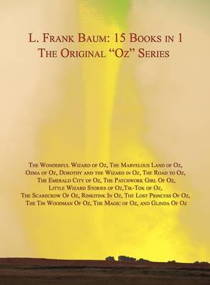 "LARGE HARDBACK 15 Books in 1: L. Frank Baum's Original ""Oz"" Series. Wonderful Wizard of Oz, Marvelous Land of Oz, Ozma of Oz, Dorothy and the Wizard in Oz, Road to Oz, Emerald City of Oz, Patchwork Girl Of Oz, Little Wizard Stories of Oz, Tik-Tok of Oz, S (Hardback)"