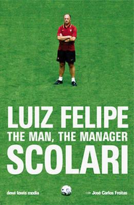 Luiz Felipe Scolari: The Man, the Manager (Paperback)