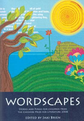 Wordscapes: Stories and Poems for Children from the Cheshire Prize for Literature 2008 (Paperback)