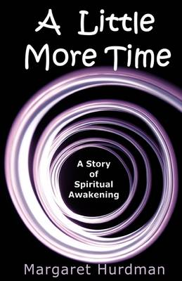 A Little More Time: A Story of Spiritual Awakening (Paperback)