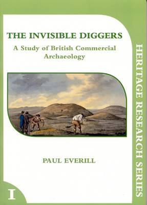 The Invisible Diggers: A Study of British Commercial Archaeology (Paperback)