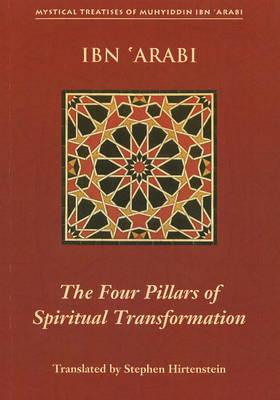 Four Pillars of Spiritual Transformation: The Adornment of the Spiriutally Transformed (Hilyat al-Abdal) - Mystical Treatises of Muhyiddin Ibn 'Arabi (Paperback)