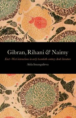Gibran, Rihani & Naimy: East-West Interactions in Early Twentieth-Century Arab Literature (Paperback)