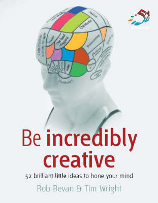 Be Incredibly Creative: 52 Brilliant Little Ideas For Honing Your Mind (Paperback)