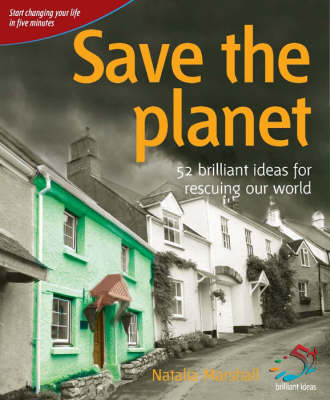 Save the Planet: 52 Brilliant Ideas for Rescuing Our World - 52 Brilliant Ideas (Paperback)
