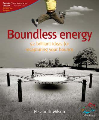Boundless Energy: 52 Brilliant Ideas for Recapturing Your Bounce - 52 Brilliant Ideas (Paperback)