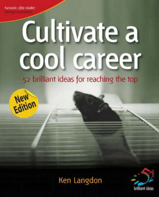 Cultivate a Cool Career: 52 Brilliant Ideas for Reaching the Top - 52 Brilliant Ideas (Paperback)