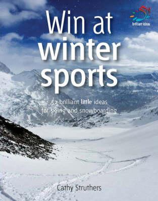 Win at Winter Sports: 52 Brilliant Little Ideas for Skiing and Snowboarding - 52 Brilliant Little Ideas S. (Paperback)