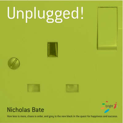 Unplugged: How Less is More, Chaos is Order and Grey is the New Black in the Quest for Happiness and Success - Bright 'I's S. (Paperback)