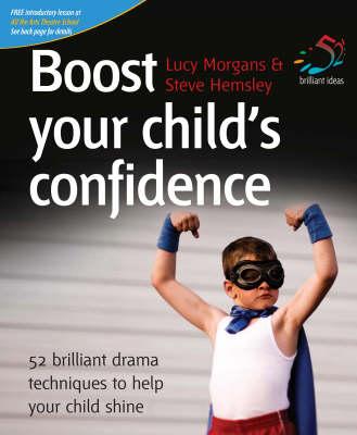 Boost Your Child's Confidence: 52 Brilliant Drama Techniques to Help Your Child Shine - 52 Brilliant Ideas (Paperback)