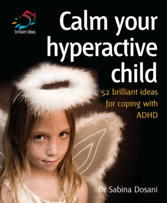 Calm Your Hyperactive Child: Coping with ADHD and Other Behavioural Problems - 52 Brilliant Ideas (Paperback)