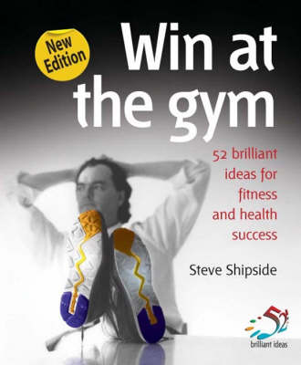 Win at the Gym: Brilliant Ideas for Fitness and Health Success - 52 Brilliant Ideas (Paperback)