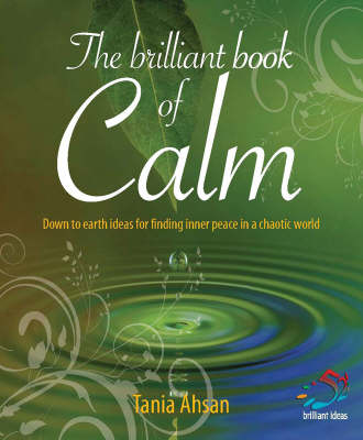 The Brilliant Book of Calm: Down to Earth Ideas for Finding Inner Peace in a Chaotic World - 52 Brilliant Ideas (Paperback)