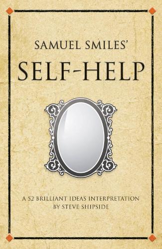 Samuel Smiles's Self-Help: A 52 brilliant ideas interpretation - Infinite Success (Paperback)