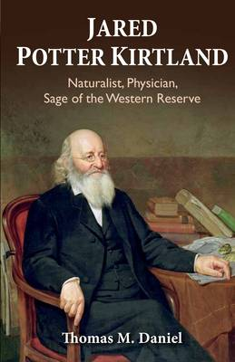Jared Potter Kirtland: Naturalist, Physician, Sage of the Western Reserve (Paperback)