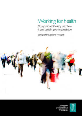 Working for Health: Occupational Therapy and How it Can Benefit Your Organisation (Paperback)