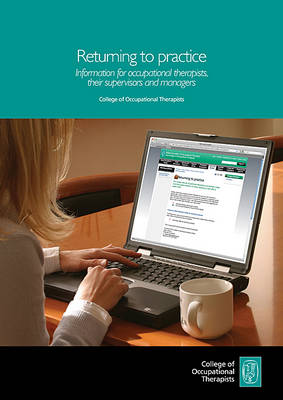 Returning to Practice: Information for Occupational Therapists, Their Supervisors and Managers (Paperback)