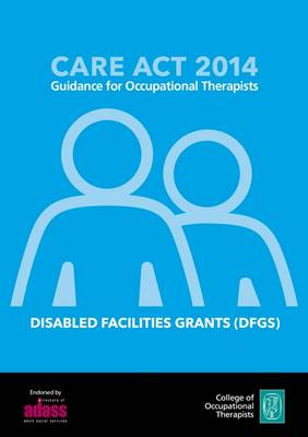 Care Act 2014: Guidance for Occupational Therapists: Disabled Facilities Grants - Care Act Guides (Paperback)
